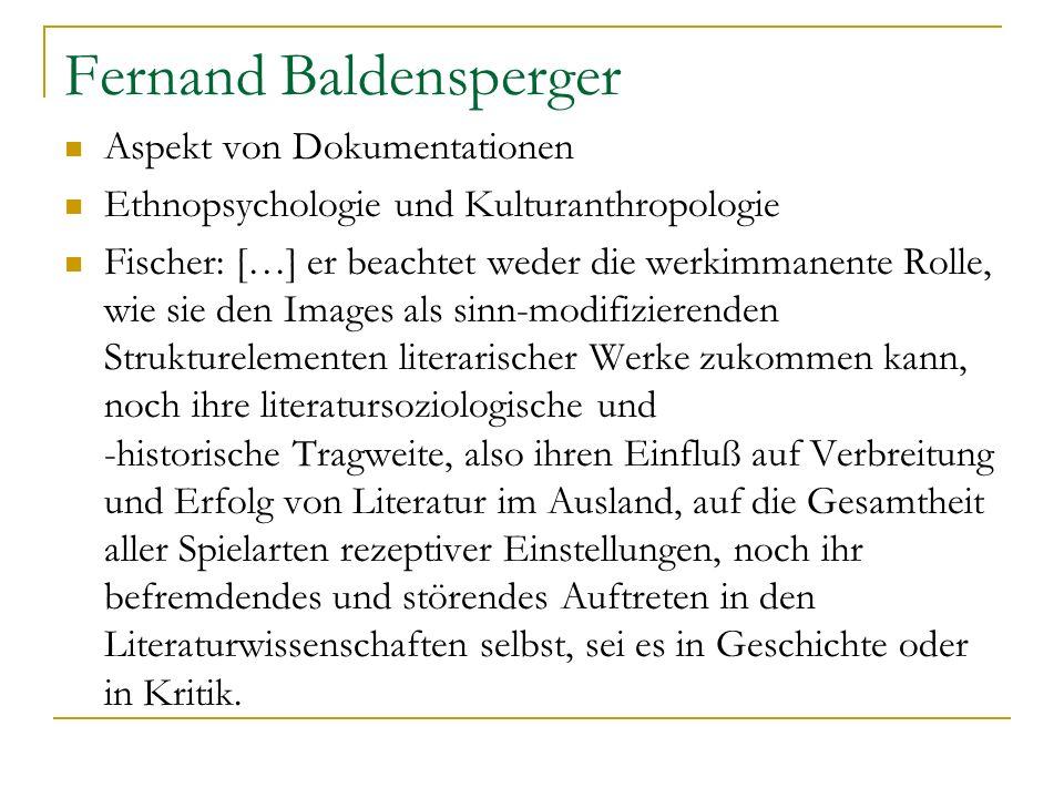 Fernand Baldensperger Aspekt von Dokumentationen Ethnopsychologie und Kulturanthropologie Fischer: […] er beachtet weder die werkimmanente Rolle, wie