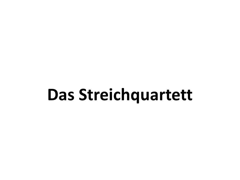 Das Streichquartett gilt seit dem Ende des 18.Jh.