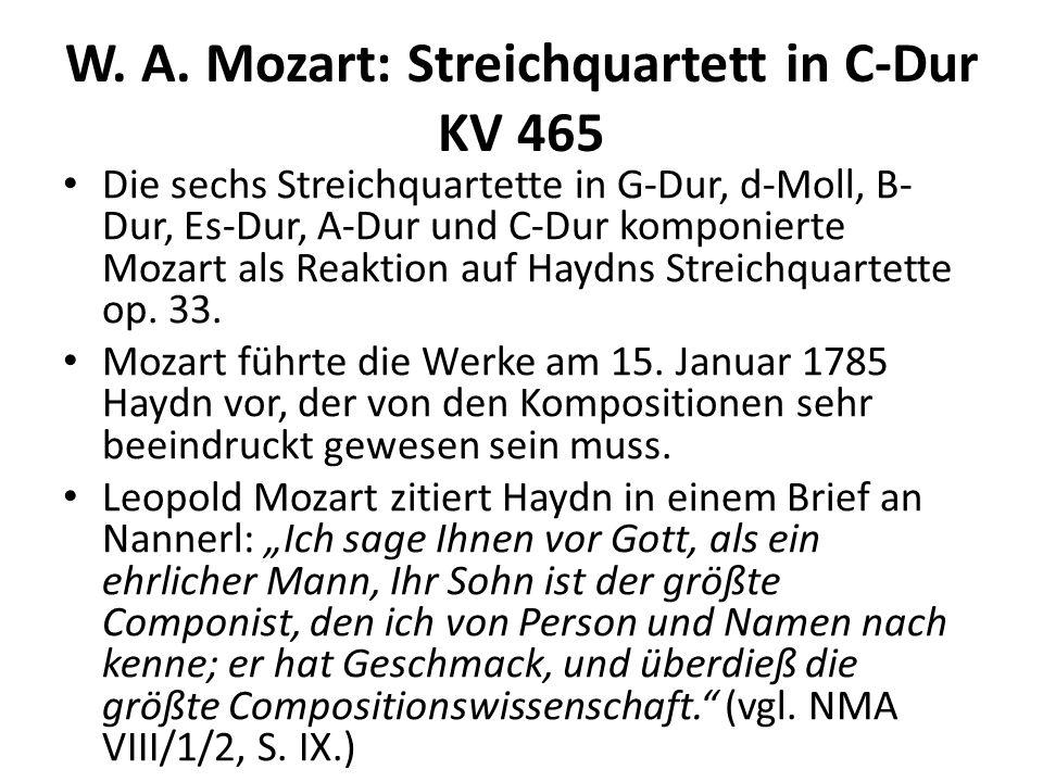 W. A. Mozart: Streichquartett in C-Dur KV 465 Die sechs Streichquartette in G-Dur, d-Moll, B- Dur, Es-Dur, A-Dur und C-Dur komponierte Mozart als Reak