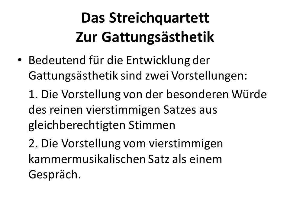 Das Streichquartett Zur Gattungsästhetik Dabei geht die Vorstellung von der Würde des vierstimmigen Streichersatzes zunächst auf die Bedeutung des vierstimmigen reinen Vokalsatzes zurück, wie er sich etwa in der Vokalpolyphonie findet.