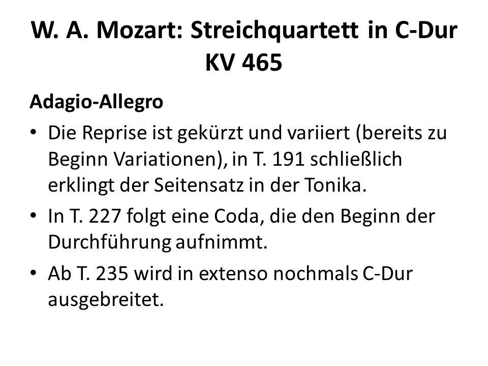 W. A. Mozart: Streichquartett in C-Dur KV 465 Adagio-Allegro Die Reprise ist gekürzt und variiert (bereits zu Beginn Variationen), in T. 191 schließli