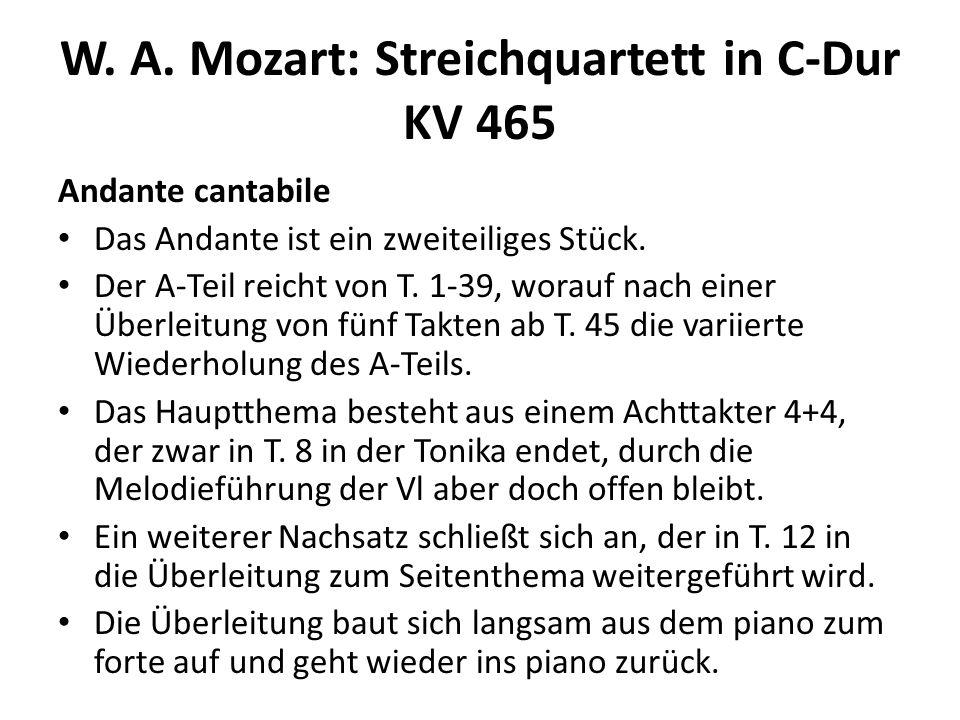 W. A. Mozart: Streichquartett in C-Dur KV 465 Andante cantabile Das Andante ist ein zweiteiliges Stück. Der A-Teil reicht von T. 1-39, worauf nach ein