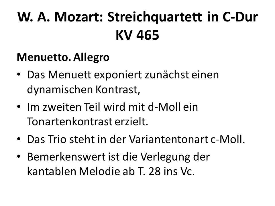 W. A. Mozart: Streichquartett in C-Dur KV 465 Menuetto. Allegro Das Menuett exponiert zunächst einen dynamischen Kontrast, Im zweiten Teil wird mit d-