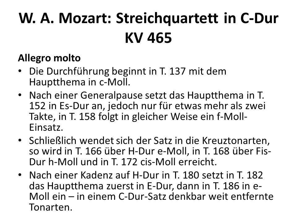 W. A. Mozart: Streichquartett in C-Dur KV 465 Allegro molto Die Durchführung beginnt in T. 137 mit dem Hauptthema in c-Moll. Nach einer Generalpause s