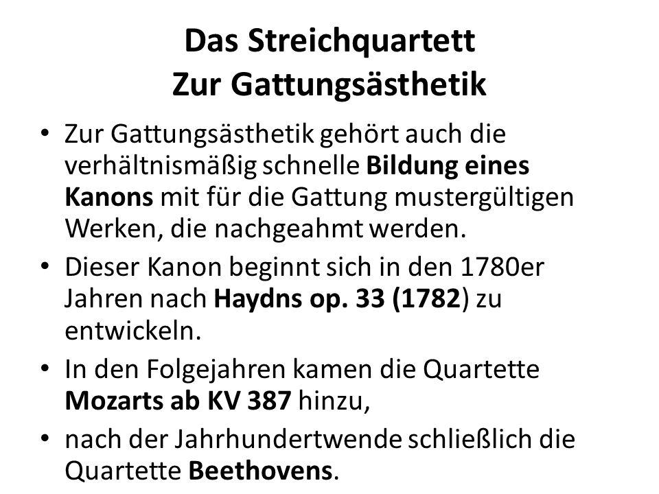Das Streichquartett Zur Gattungsästhetik Die Hochschätzung der Gattung unter den professionellen Musikern zeigt sich darin, dass zu Beginn des 19.