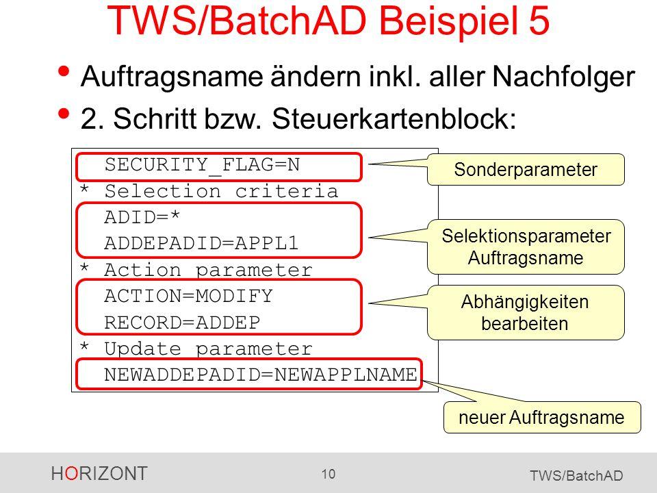 HORIZONT 10 TWS/BatchAD TWS/BatchAD Beispiel 5 Auftragsname ändern inkl. aller Nachfolger 2. Schritt bzw. Steuerkartenblock: SECURITY_FLAG=N * Selecti