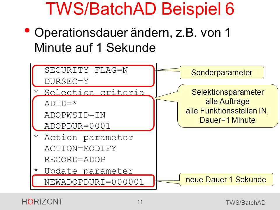 HORIZONT 11 TWS/BatchAD TWS/BatchAD Beispiel 6 Operationsdauer ändern, z.B. von 1 Minute auf 1 Sekunde SECURITY_FLAG=N DURSEC=Y * Selection criteria A