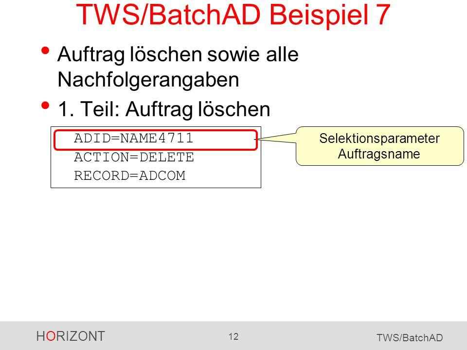HORIZONT 12 TWS/BatchAD TWS/BatchAD Beispiel 7 Auftrag löschen sowie alle Nachfolgerangaben 1. Teil: Auftrag löschen ADID=NAME4711 ACTION=DELETE RECOR