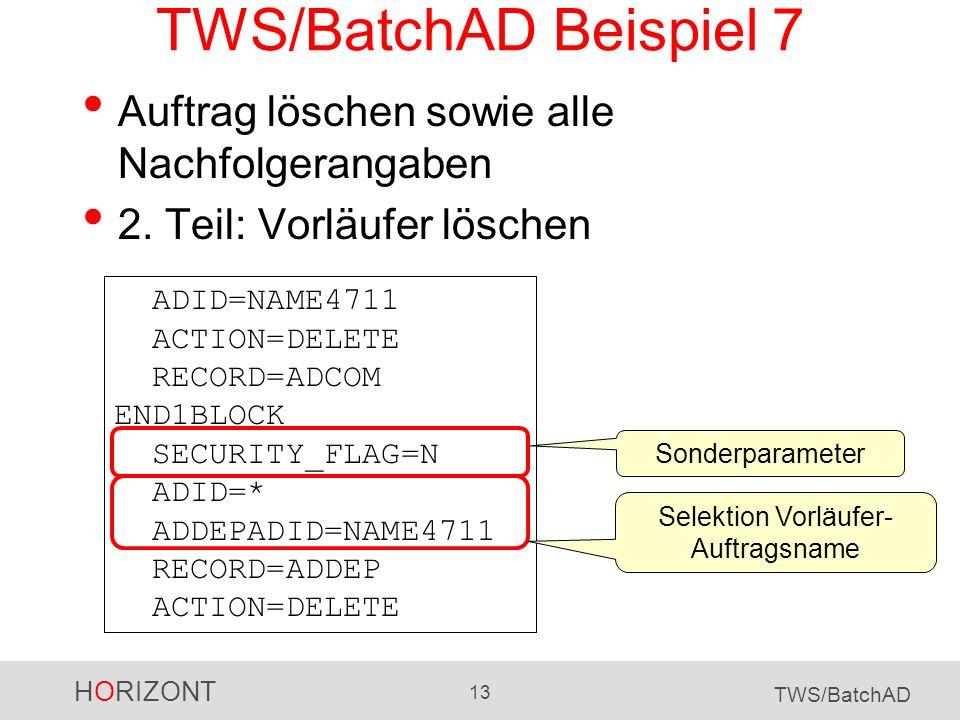 HORIZONT 13 TWS/BatchAD TWS/BatchAD Beispiel 7 Auftrag löschen sowie alle Nachfolgerangaben 2. Teil: Vorläufer löschen ADID=NAME4711 ACTION=DELETE REC