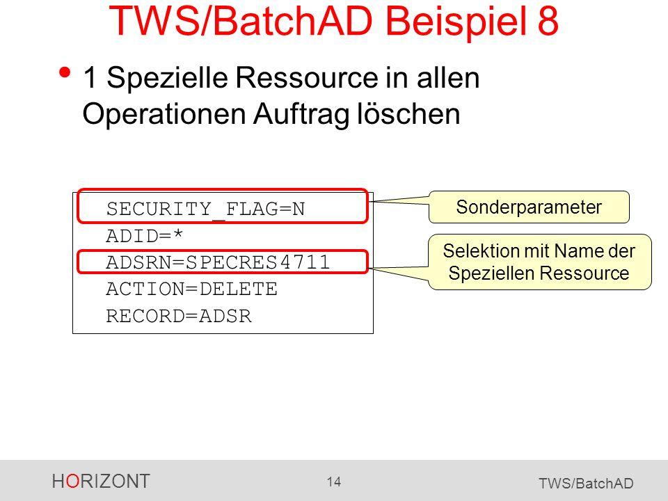 HORIZONT 14 TWS/BatchAD TWS/BatchAD Beispiel 8 1 Spezielle Ressource in allen Operationen Auftrag löschen SECURITY_FLAG=N ADID=* ADSRN=SPECRES4711 ACT