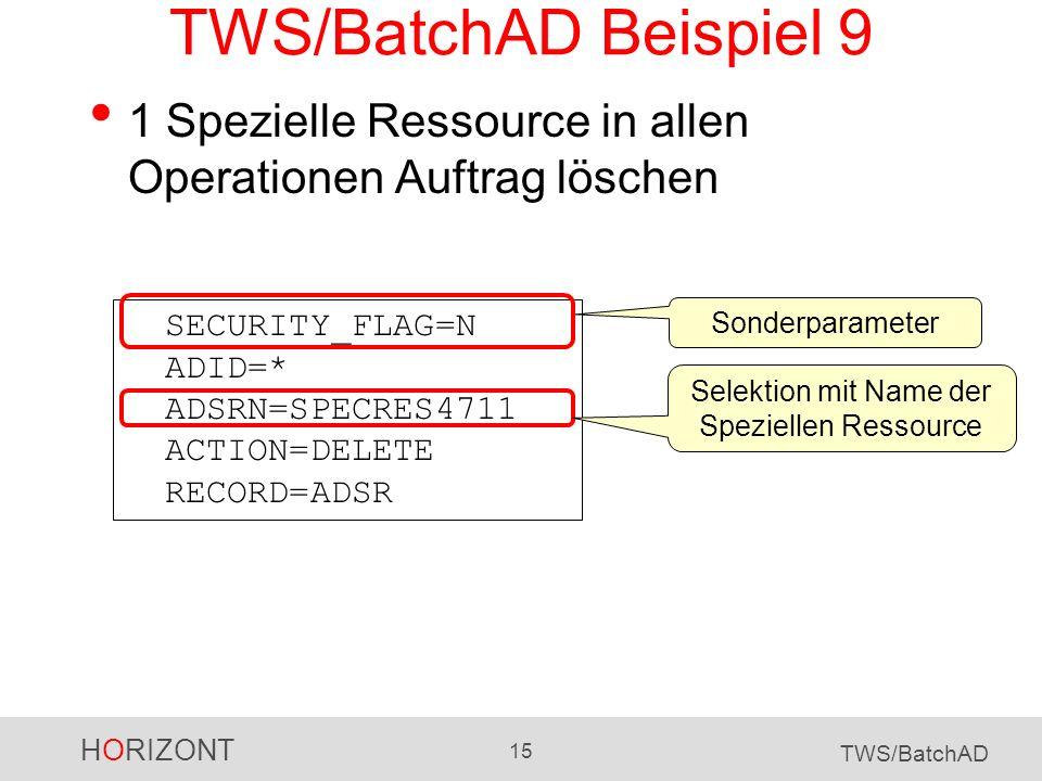 HORIZONT 15 TWS/BatchAD TWS/BatchAD Beispiel 9 1 Spezielle Ressource in allen Operationen Auftrag löschen SECURITY_FLAG=N ADID=* ADSRN=SPECRES4711 ACT