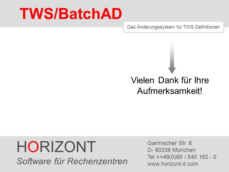 HORIZONT 16 TWS/BatchAD HORIZONT Software für Rechenzentren Garmischer Str. 8 D- 80339 München Tel ++49(0)89 / 540 162 - 0 www.horizont-it.com TWS/Bat