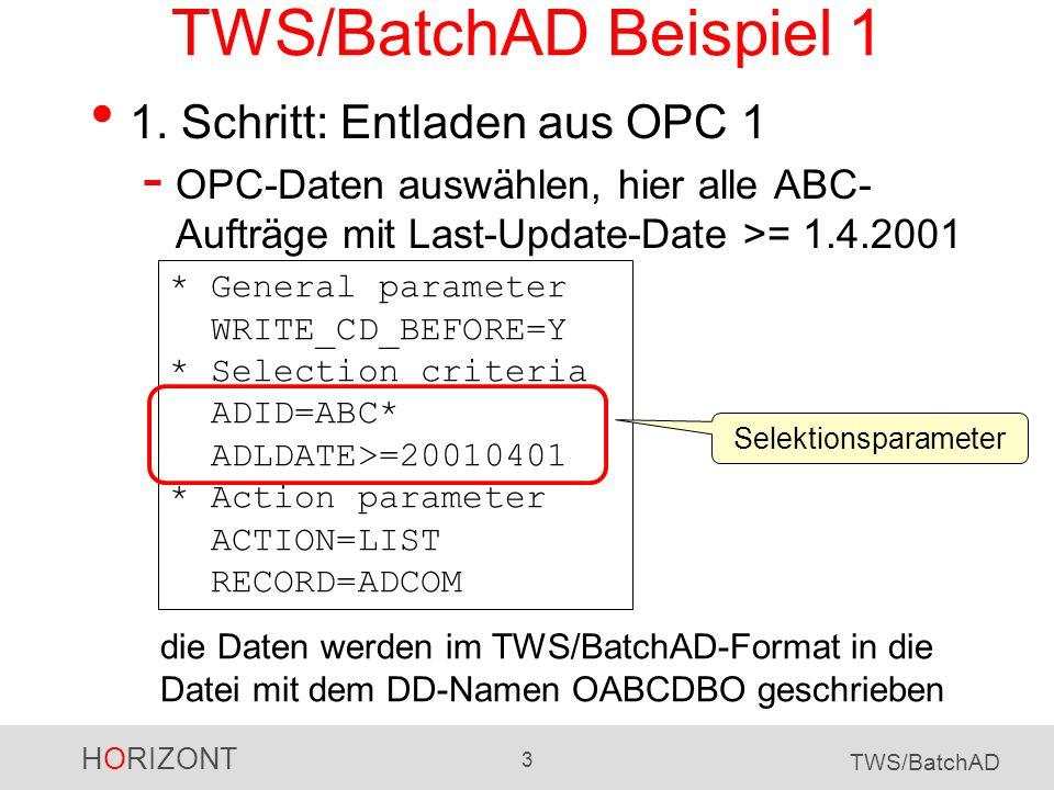 HORIZONT 3 TWS/BatchAD TWS/BatchAD Beispiel 1 1. Schritt: Entladen aus OPC 1 - OPC-Daten auswählen, hier alle ABC- Aufträge mit Last-Update-Date >= 1.