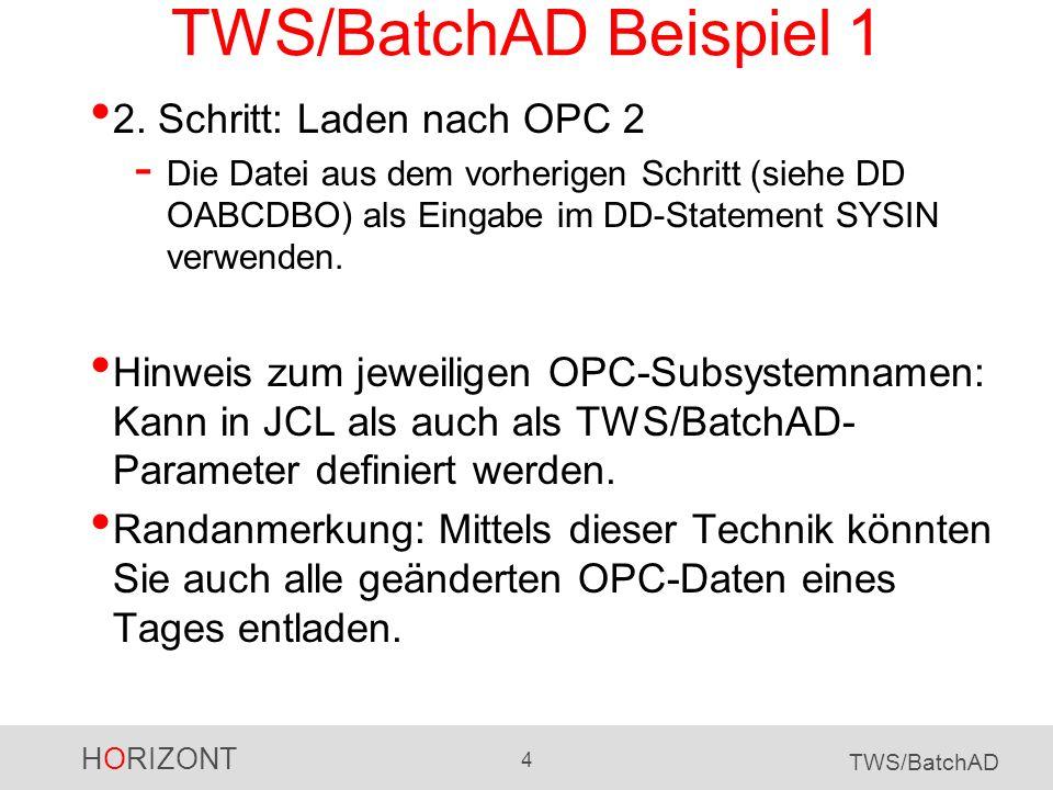 HORIZONT 4 TWS/BatchAD TWS/BatchAD Beispiel 1 2. Schritt: Laden nach OPC 2 - Die Datei aus dem vorherigen Schritt (siehe DD OABCDBO) als Eingabe im DD