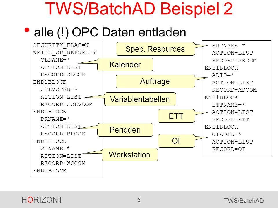 HORIZONT 6 TWS/BatchAD TWS/BatchAD Beispiel 2 alle (!) OPC Daten entladen SECURITY_FLAG=N WRITE_CD_BEFORE=Y CLNAME=* ACTION=LIST RECORD=CLCOM END1BLOC