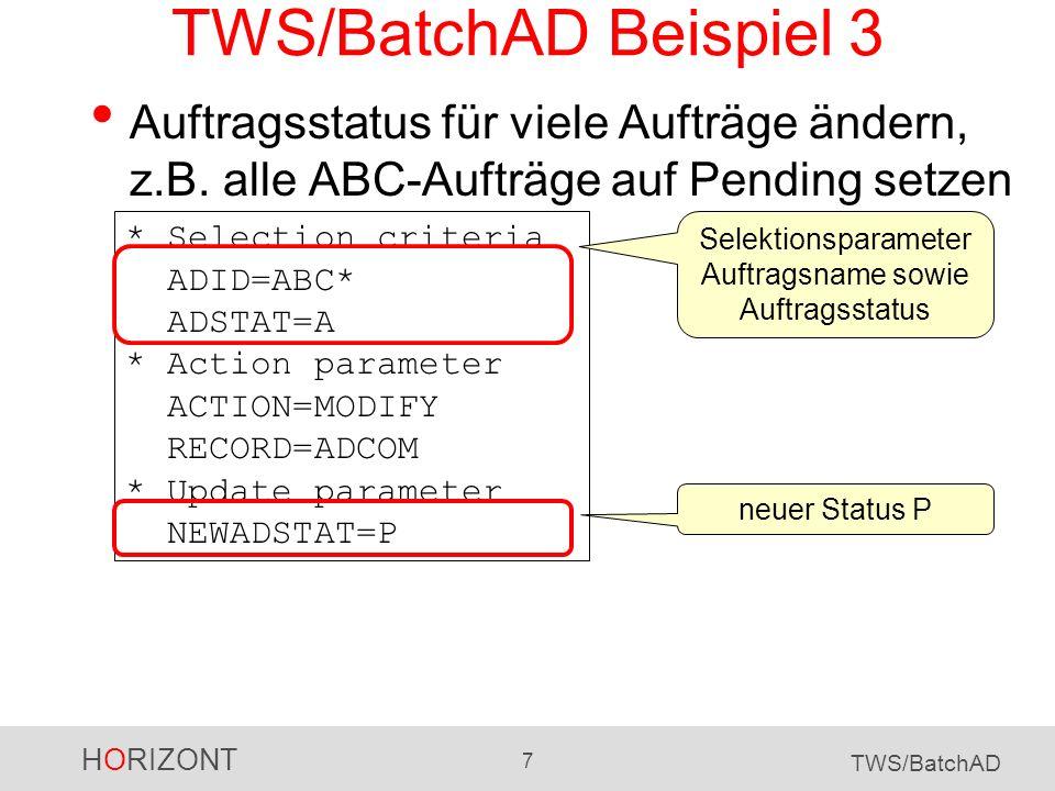 HORIZONT 7 TWS/BatchAD TWS/BatchAD Beispiel 3 Auftragsstatus für viele Aufträge ändern, z.B. alle ABC-Aufträge auf Pending setzen * Selection criteria