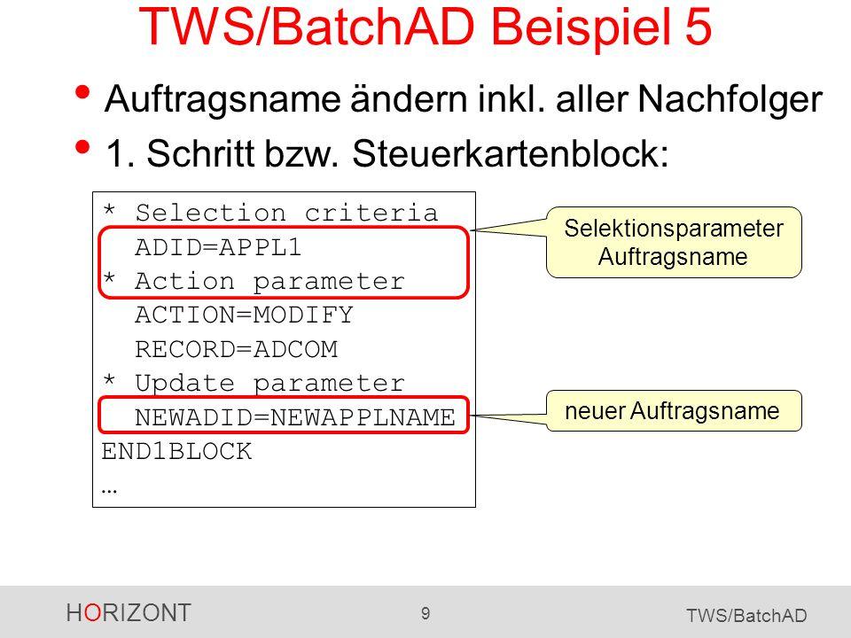 HORIZONT 9 TWS/BatchAD TWS/BatchAD Beispiel 5 Auftragsname ändern inkl. aller Nachfolger 1. Schritt bzw. Steuerkartenblock: * Selection criteria ADID=