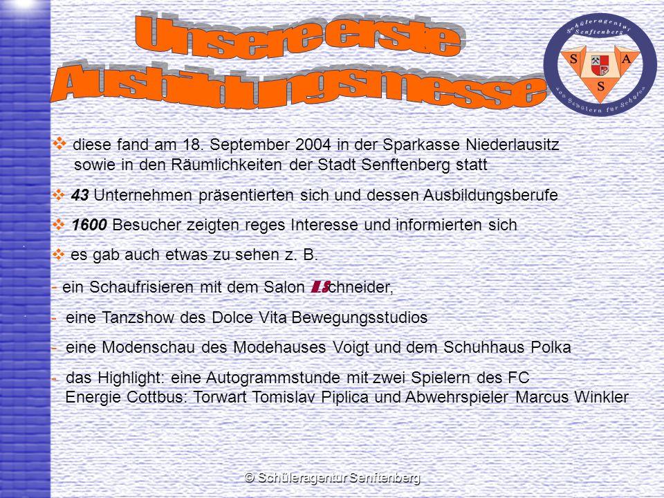 © Schüleragentur Senftenberg diese fand am 18. September 2004 in der Sparkasse Niederlausitz sowie in den Räumlichkeiten der Stadt Senftenberg statt 4