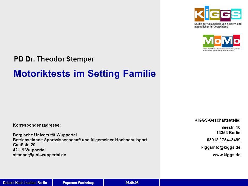 Experten-Workshop KiGGS-Geschäftsstelle: Seestr. 10 13353 Berlin 03018 / 754–3499 kiggsinfo@kiggs.de www.kiggs.de Robert Koch-Institut Berlin26.09.06