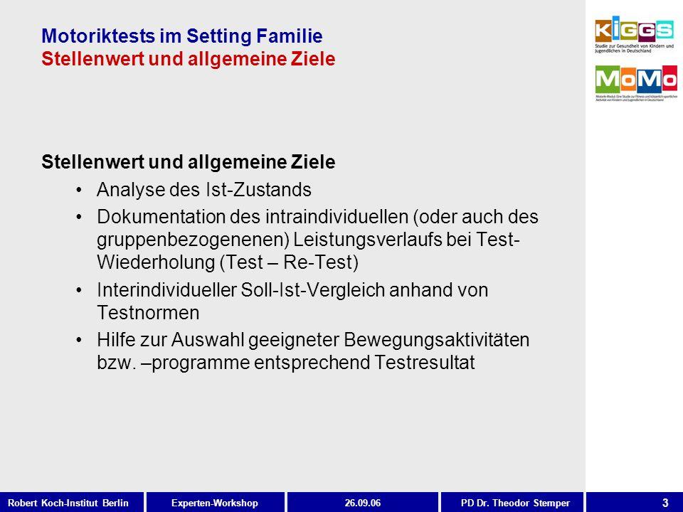 3 Experten-WorkshopRobert Koch-Institut Berlin26.09.06PD Dr. Theodor Stemper Motoriktests im Setting Familie Stellenwert und allgemeine Ziele Stellenw