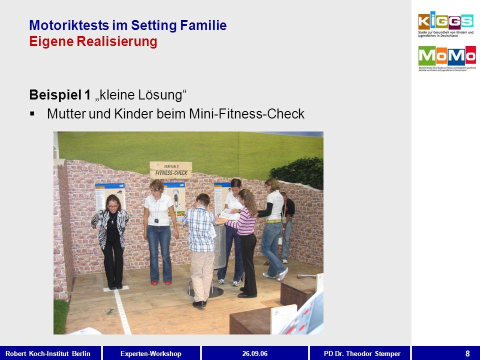 8 Experten-WorkshopRobert Koch-Institut Berlin26.09.06PD Dr. Theodor Stemper Motoriktests im Setting Familie Eigene Realisierung Beispiel 1 kleine Lös
