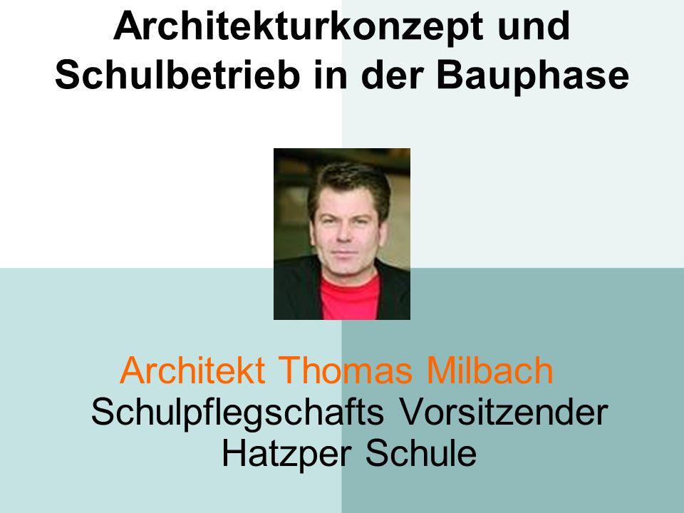 Architekturkonzept und Schulbetrieb in der Bauphase Architekt Thomas Milbach Schulpflegschafts Vorsitzender Hatzper Schule