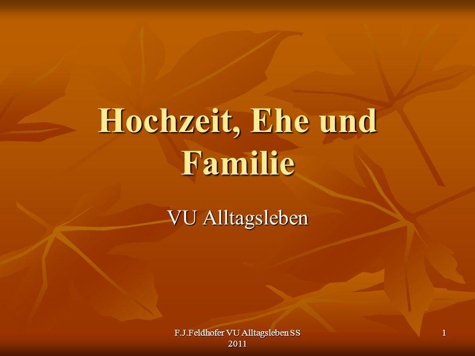 Hochzeit, Ehe und Familie VU Alltagsleben F.J.Feldhofer VU Alltagsleben SS 2011 1