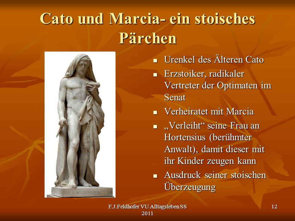 Cato und Marcia- ein stoisches Pärchen Urenkel des Älteren Cato Urenkel des Älteren Cato Erzstoiker, radikaler Vertreter der Optimaten im Senat Erzsto