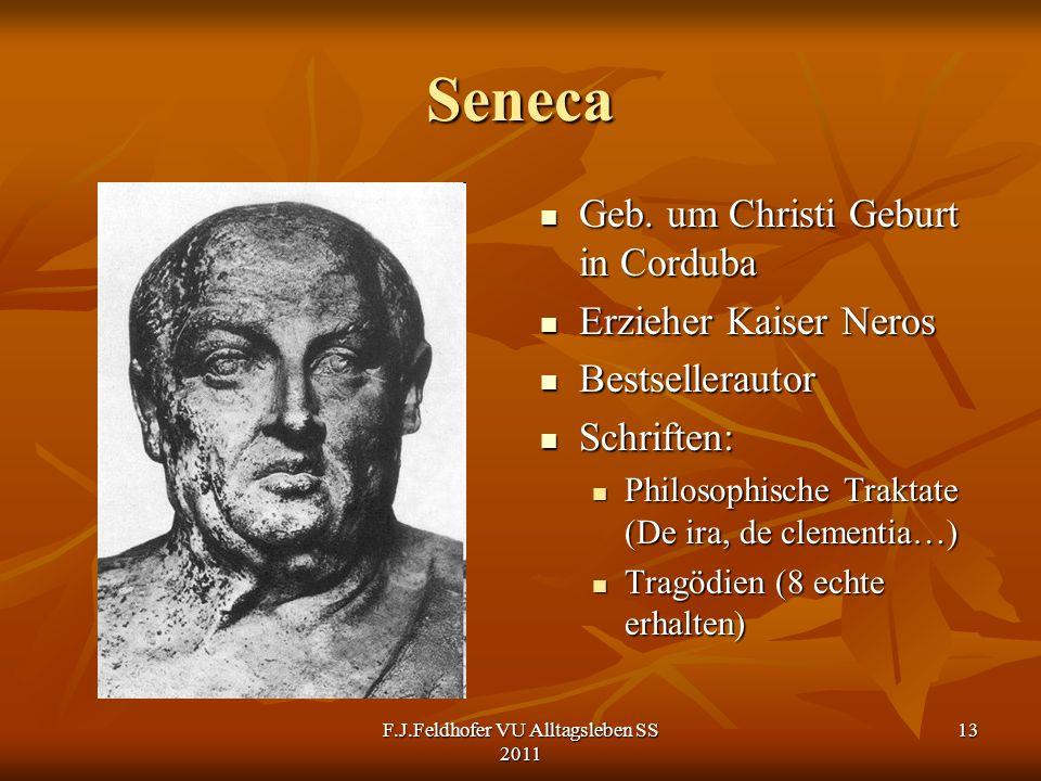 Seneca Geb. um Christi Geburt in Corduba Geb. um Christi Geburt in Corduba Erzieher Kaiser Neros Erzieher Kaiser Neros Bestsellerautor Bestsellerautor