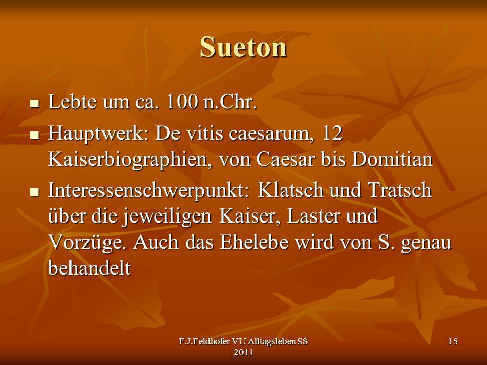 Sueton Lebte um ca. 100 n.Chr. Lebte um ca. 100 n.Chr. Hauptwerk: De vitis caesarum, 12 Kaiserbiographien, von Caesar bis Domitian Hauptwerk: De vitis