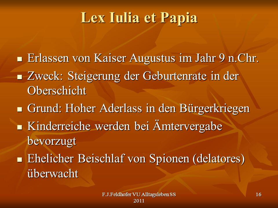 Lex Iulia et Papia Erlassen von Kaiser Augustus im Jahr 9 n.Chr. Erlassen von Kaiser Augustus im Jahr 9 n.Chr. Zweck: Steigerung der Geburtenrate in d