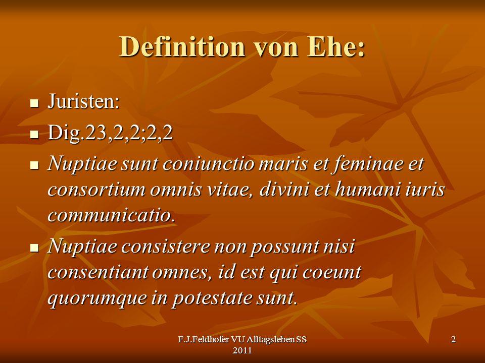 Definition von Ehe: Juristen: Juristen: Dig.23,2,2;2,2 Dig.23,2,2;2,2 Nuptiae sunt coniunctio maris et feminae et consortium omnis vitae, divini et hu
