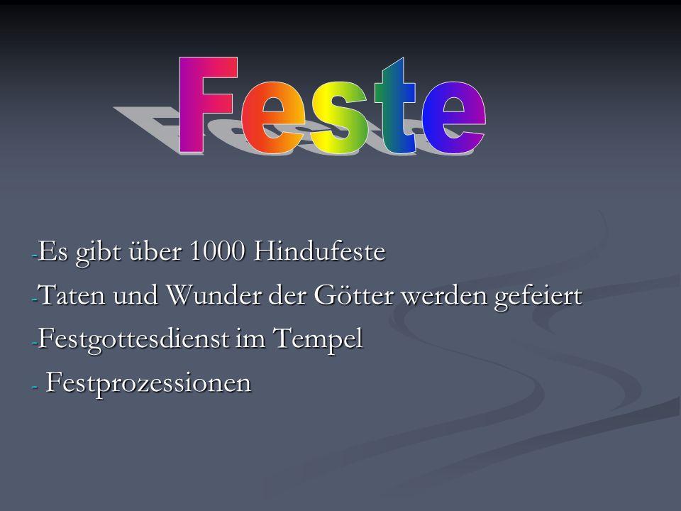 - Es gibt über 1000 Hindufeste - Taten und Wunder der Götter werden gefeiert - Festgottesdienst im Tempel - Festprozessionen