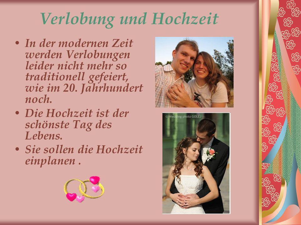 Verlobung und Hochzeit In der modernen Zeit werden Verlobungen leider nicht mehr so traditionell gefeiert, wie im 20. Jahrhundert noch. Die Hochzeit i