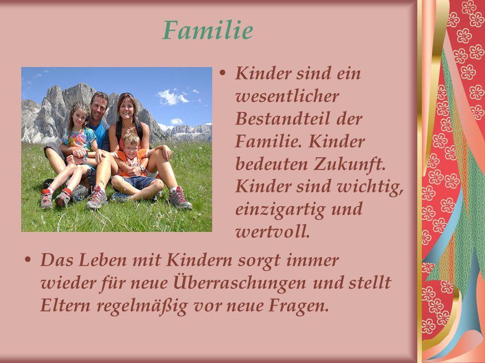 Familie Kinder sind ein wesentlicher Bestandteil der Familie. Kinder bedeuten Zukunft. Kinder sind wichtig, einzigartig und wertvoll. Das Leben mit Ki