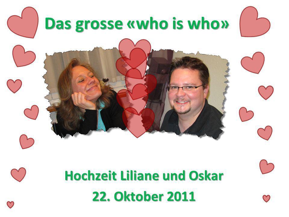 Hochzeit Liliane und Oskar 22. Oktober 2011 Das grosse «who is who»