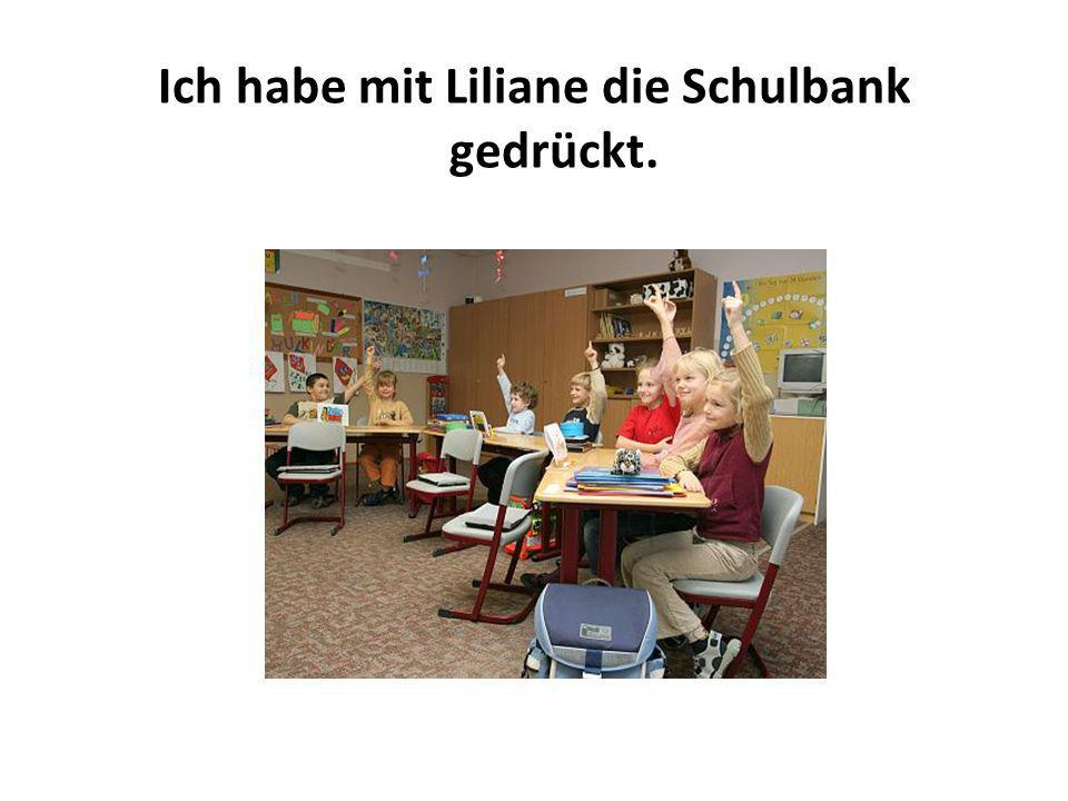 Ich habe mit Liliane die Schulbank gedrückt.