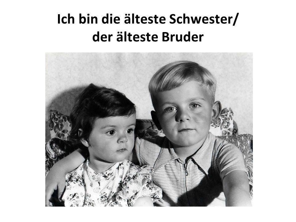 Ich bin die älteste Schwester/ der älteste Bruder