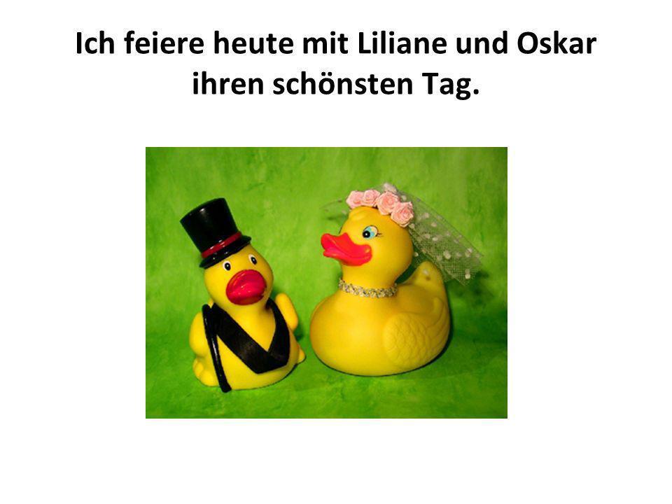 Ich feiere heute mit Liliane und Oskar ihren schönsten Tag.