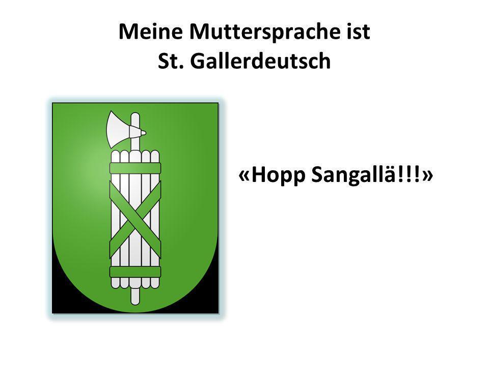 Meine Muttersprache ist St. Gallerdeutsch «Hopp Sangallä!!!»