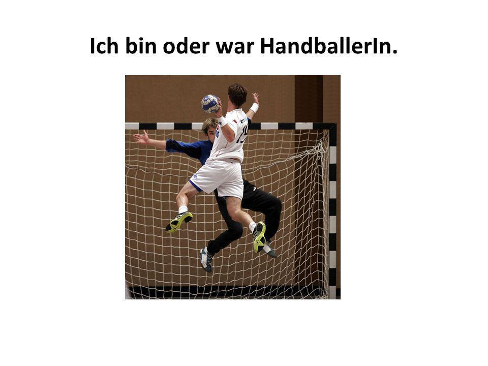 Ich bin oder war HandballerIn.