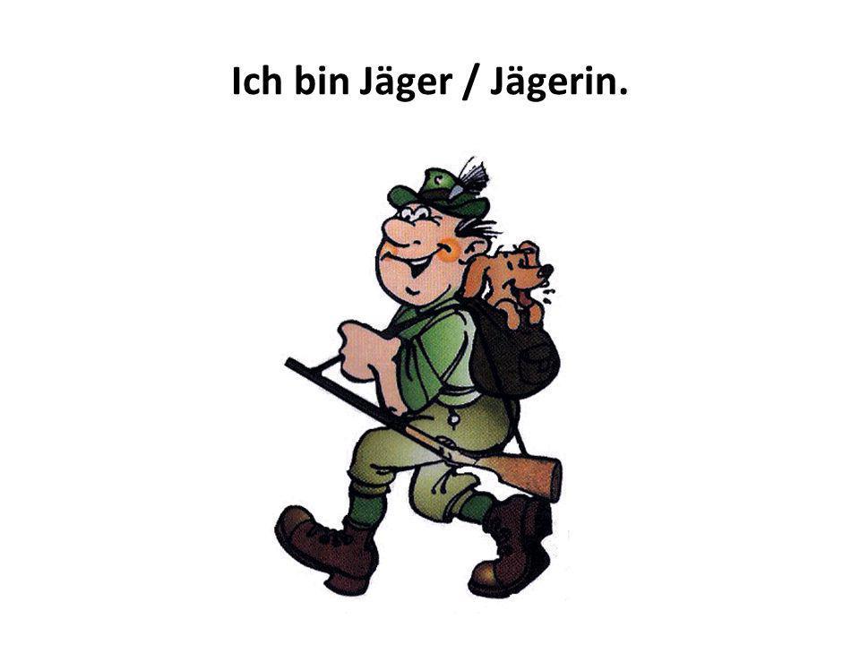 Ich bin Jäger / Jägerin.