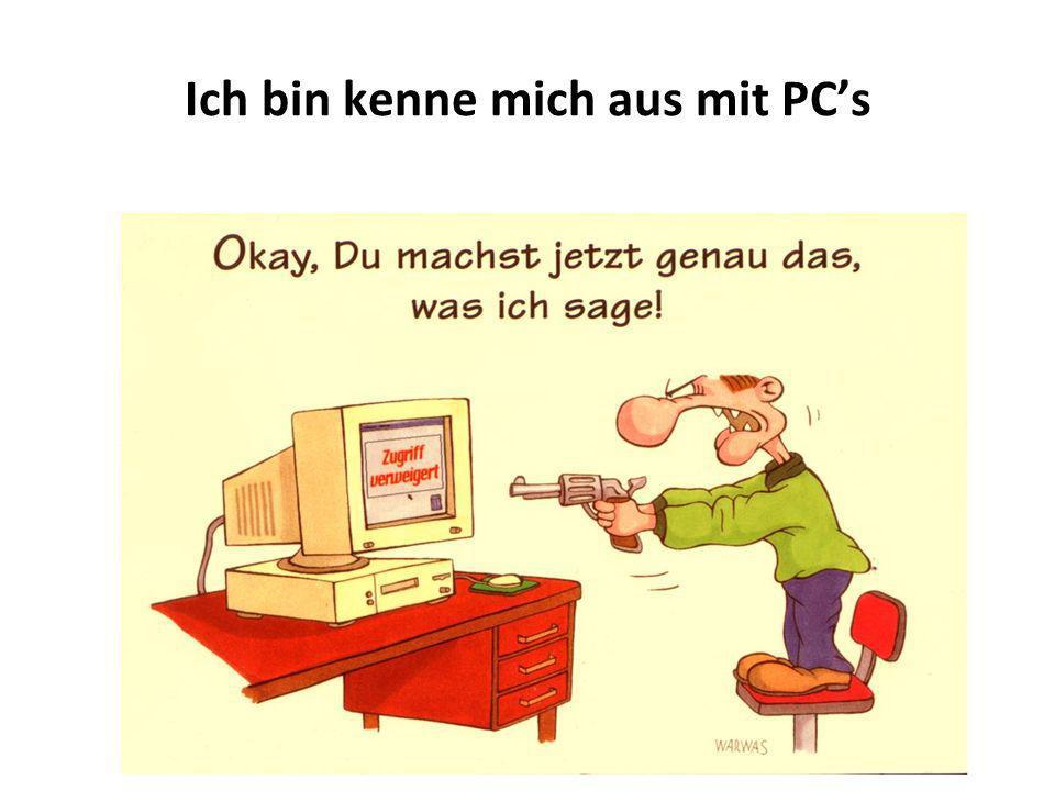 Ich bin kenne mich aus mit PCs