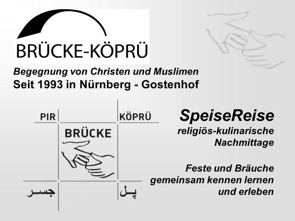 SpeiseReise religiös-kulinarische Nachmittage Feste und Bräuche gemeinsam kennen lernen und erleben Begegnung von Christen und Muslimen Seit 1993 in Nürnberg - Gostenhof