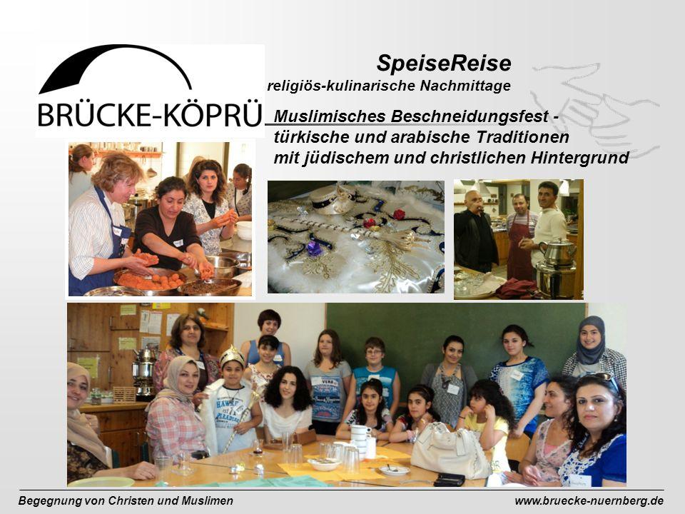 Begegnung von Christen und Muslimenwww.bruecke-nuernberg.de SpeiseReise religiös-kulinarische Nachmittage Muslimisches Beschneidungsfest - türkische und arabische Traditionen mit jüdischem und christlichen Hintergrund