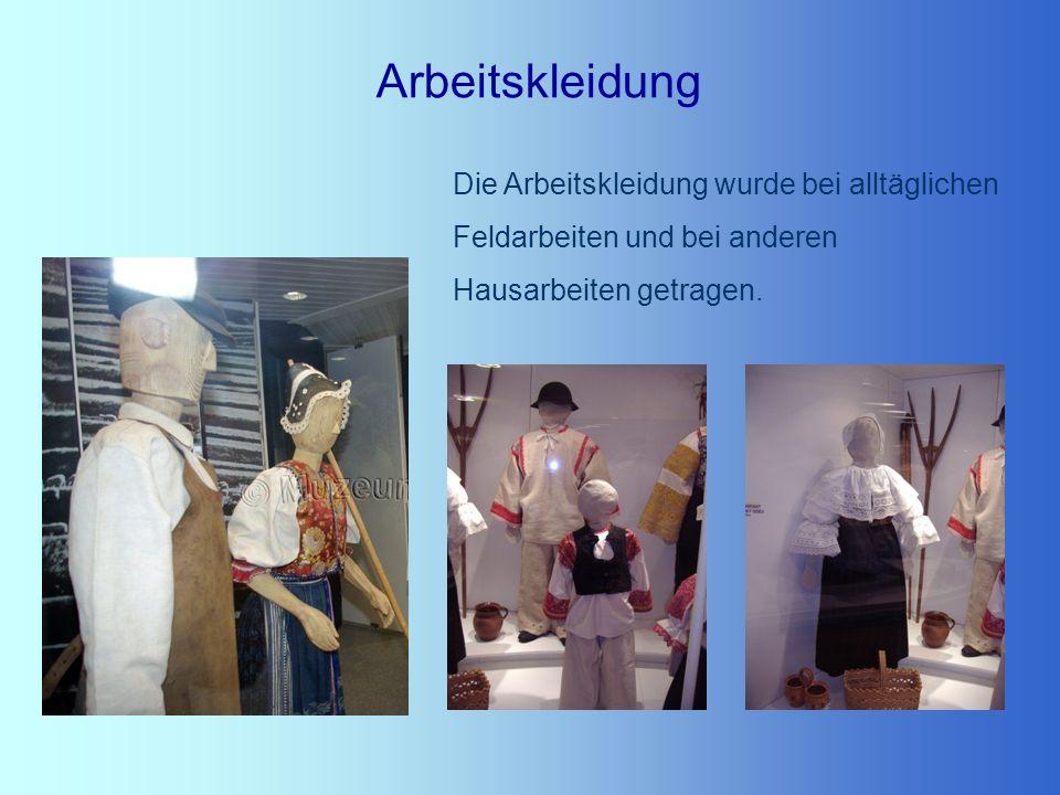 Arbeitskleidung Die Arbeitskleidung wurde bei alltäglichen Feldarbeiten und bei anderen Hausarbeiten getragen.
