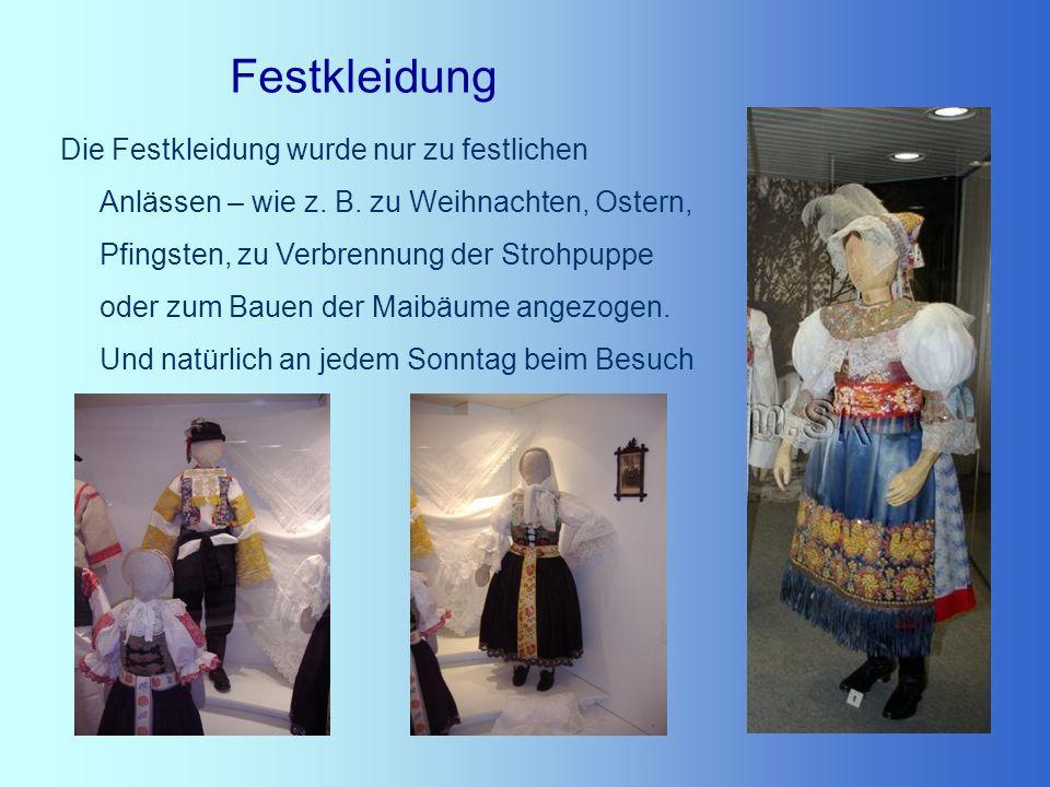 Festkleidung Die Festkleidung wurde nur zu festlichen Anlässen – wie z. B. zu Weihnachten, Ostern, Pfingsten, zu Verbrennung der Strohpuppe oder zum B