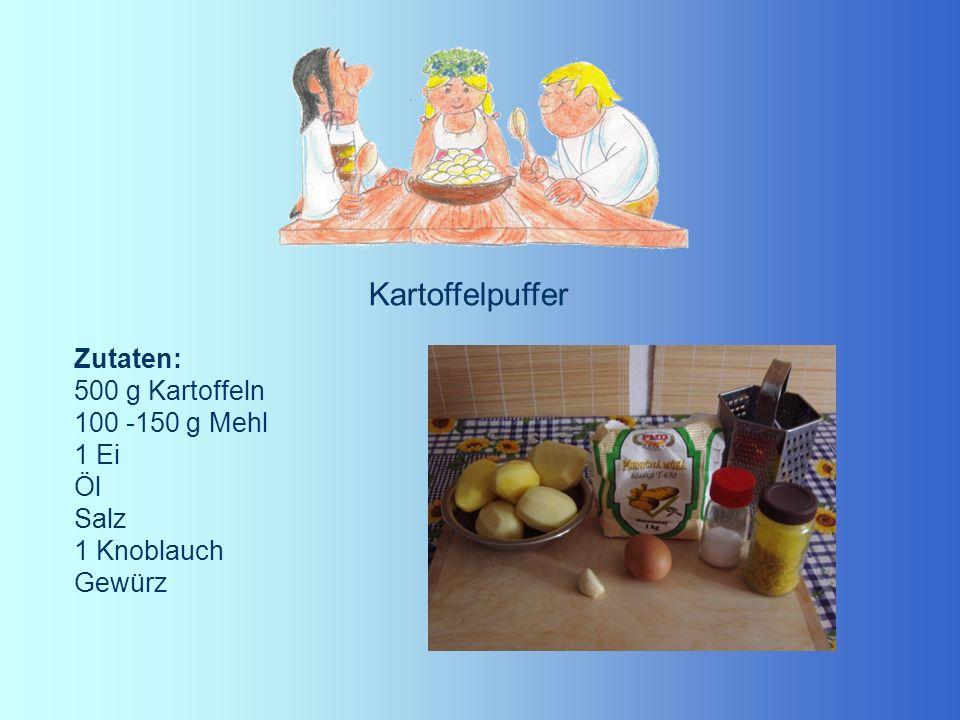 Kartoffelpuffer Zutaten: 500 g Kartoffeln 100 -150 g Mehl 1 Ei Öl Salz 1 Knoblauch Gewürz