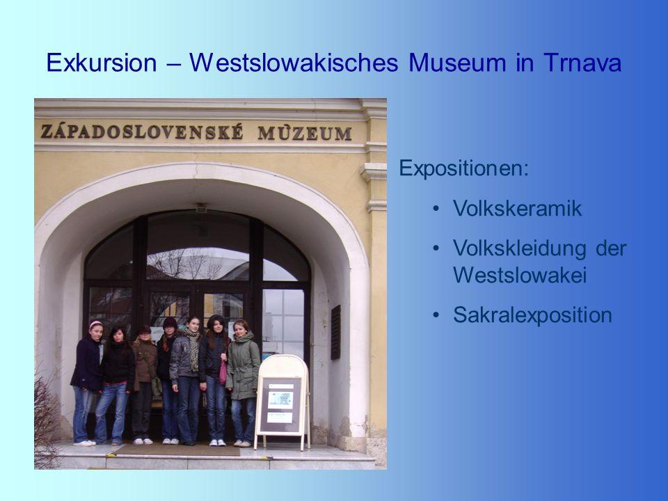 Exkursion – Westslowakisches Museum in Trnava Expositionen: Volkskeramik Volkskleidung der Westslowakei Sakralexposition
