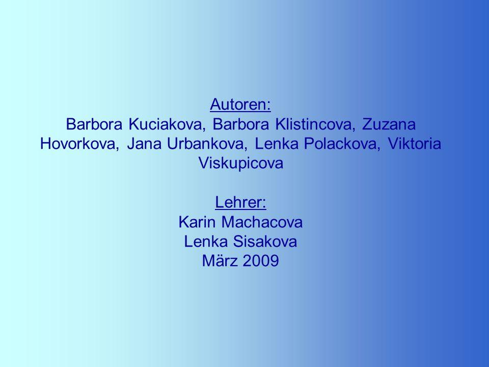 Autoren: Barbora Kuciakova, Barbora Klistincova, Zuzana Hovorkova, Jana Urbankova, Lenka Polackova, Viktoria Viskupicova Lehrer: Karin Machacova Lenka